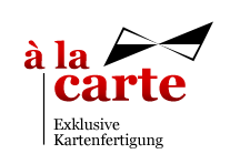 à la carte – exklusive Kartenfertigung